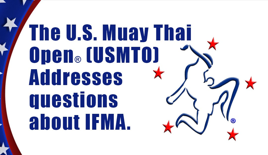 The U.S. Muay Thai Open® (USMTO) Addresses questions about IFMA: Press Release